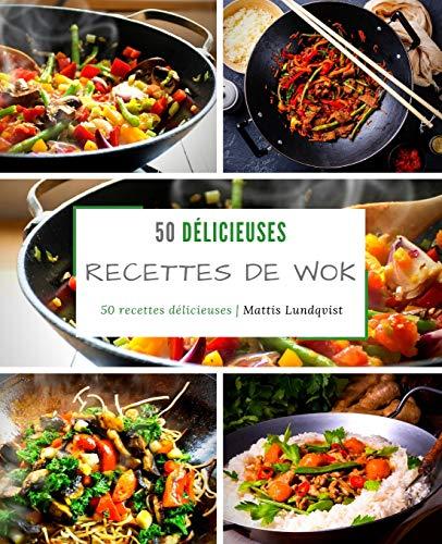 50 délicieuses recettes de wok: 50 recettes délicieuses