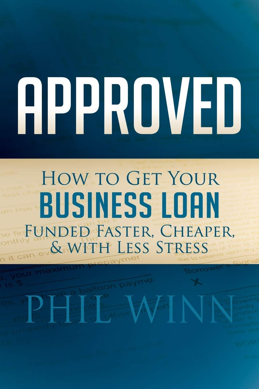 Download Approved: How To Get Your Business Loan Funded Faster, Cheaper & With Less Stress 