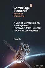 A Unified Computational Fluid Dynamics Framework from Rarefied to Continuum Regimes (Elements in Aerospace Engineering)