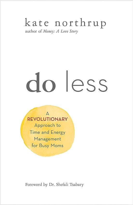 ポテト装備するインセンティブDo Less: A Revolutionary Approach to Time and Energy Management for Busy Moms (English Edition)