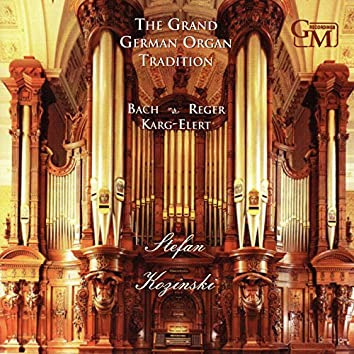 The Grand German Organ Tradition: Works by Reger, Bach and Karg-Elert