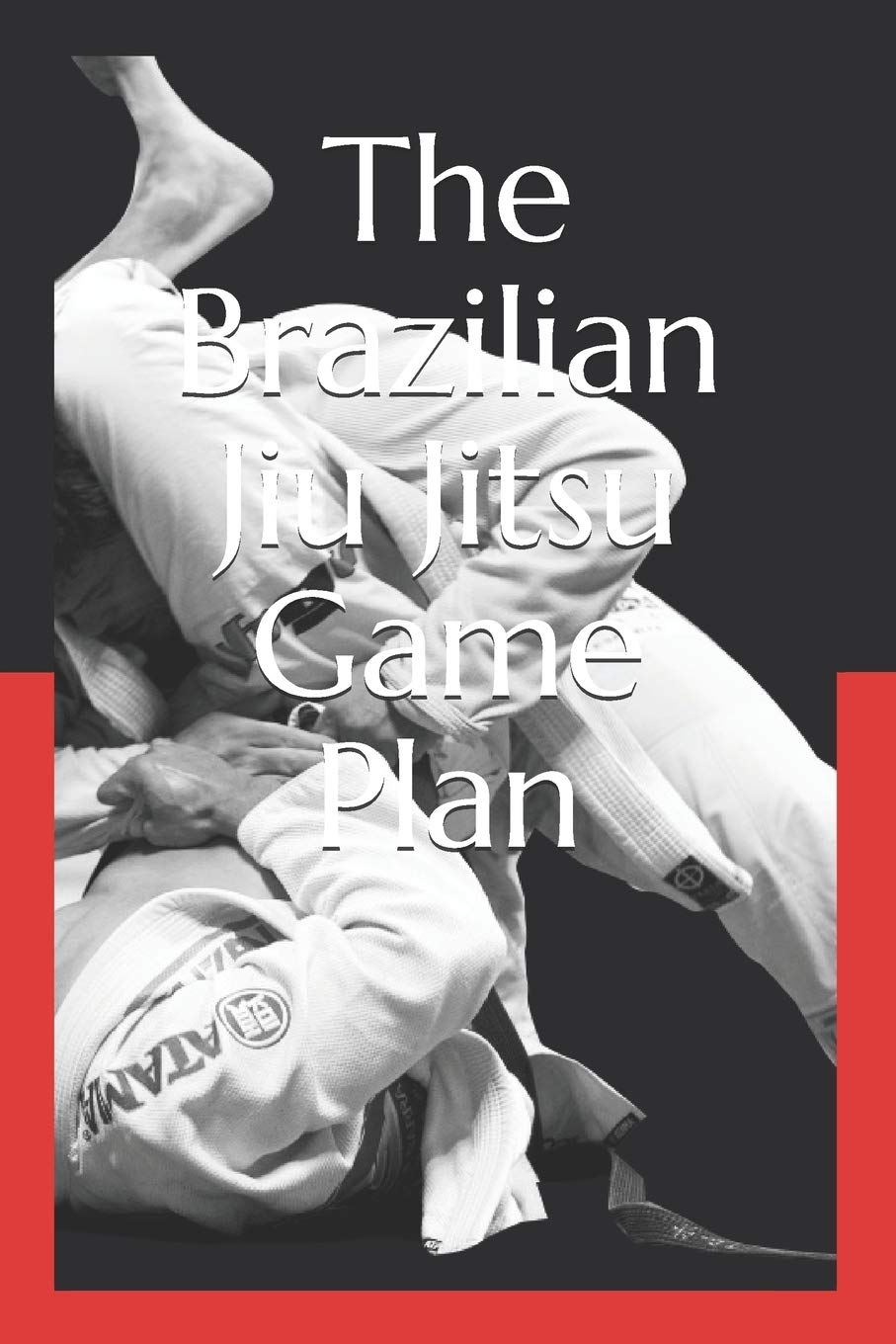 The Brazilian Jiu Jitsu Game Plan: How To Develop A BJJ Game