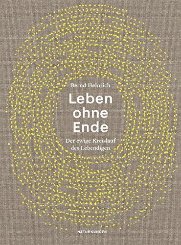 Leben ohne Ende: Der ewige Kreislauf des Lebendigen (Naturkunden)