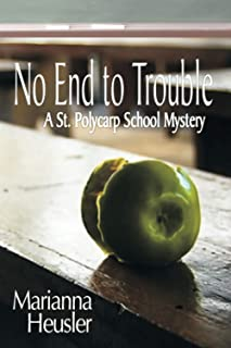 No End to Trouble: A ST. POLYCARP SCHOOL MYSTERY