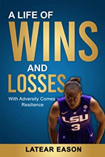 A LIFE OF WINS AND LOSSES: WITH ADVERSITY COMES RESILIENCE