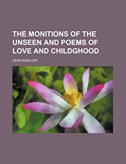 The Monitions of the Unseen and Poems of Love and Childghood