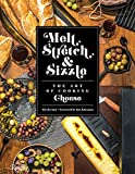 Melt, Stretch, & Sizzle: The Art of Cooking Cheese: Recipes for Fondues, Dips, Sauces, Sandwiches,...
