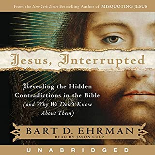 Jesus, Interrupted     Revealing the Hidden Contradictions in the Bible              By:                                                                                                                                 Bart D. Ehrman                               Narrated by:                                                                                                                                 Jason Culp                      Length: 12 hrs and 5 mins     16 ratings     Overall 4.9