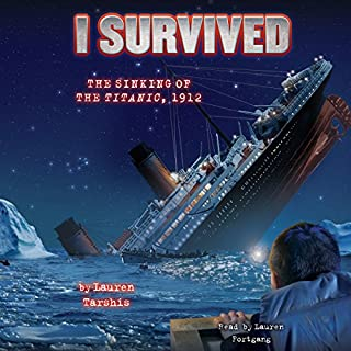 I Survived the Sinking of the Titanic, 1912     I Survived, Book 1              By:                                                                                                                                 Lauren Tarshis                               Narrated by:                                                                                                                                 Lauren Fortgang                      Length: 1 hr and 16 mins     133 ratings     Overall 4.6