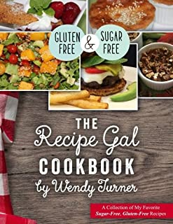 The Recipe Gal Cookbook: A Collection Of My Favorite Sugar-Free, Gluten-Free Recipes