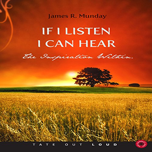 If I Listen, I Can Hear     The Inspiration Within              By:                                                                                                                                 James R. Munday                               Narrated by:                                                                                                                                 Isaac Bohanan                      Length: 31 mins     Not rated yet     Overall 0.0