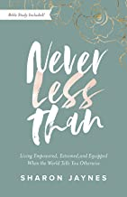 Never Less Than: Living Empowered, Esteemed, and Equipped When the World Tells You Otherwise