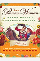 The Pioneer Woman: Black Heels to Tractor Wheels - A Love Story Kindle Edition