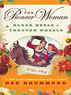 The Pioneer Woman: Black Heels to Tractor Wheels – A Love Story