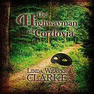 The Highwayman of Cordovia     The Rebel Series, Book 2              By:                                                                                                                                 Linda Weaver Clarke                               Narrated by:                                                                                                                                 Carolyn Kashner                      Length: 7 hrs and 36 mins     20 ratings     Overall 4.5