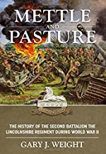 Mettle and Pasture: The History of the Second Battalion the Lincolnshire Regiment during World War II