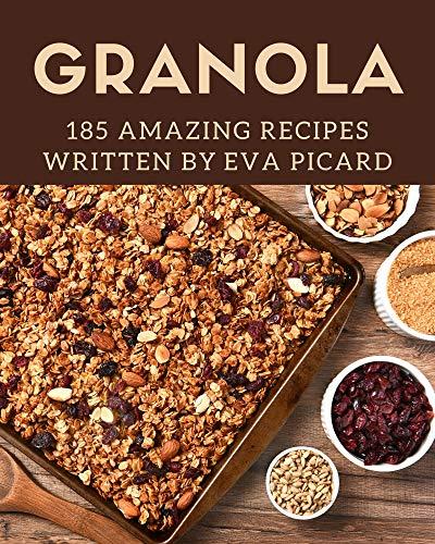 185 Amazing Granola Recipes: The Best Granola Cookbook on Earth (English Edition)