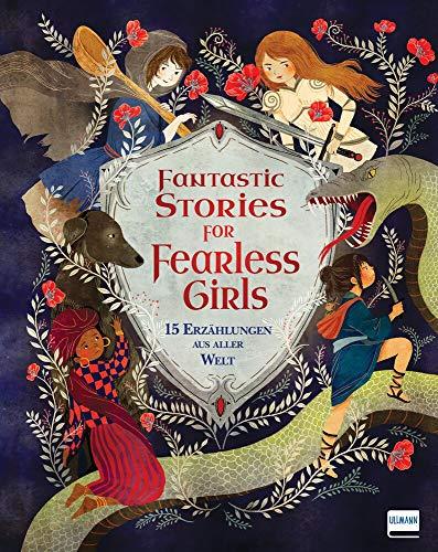 Fantastic Stories for Fearless Girls: 15 Erzählungen aus aller Welt: 15 Erzählungen aus aller Welt, Kinderbuch für mutige Mädchen