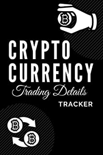 Cryptocurrency Trading Details Tracker: A Logbook Journal For Market Traders and Investors To Keep Track Of Investments. H...