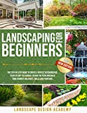 LANDSCAPING FOR BEGINNERS: THE STEP-BY-STEP GUIDE TO CREATE A PERFECT OUTDOORSPACE. PLAN & PLANT THE GARDEN, DESIGN THE PATIO AND BUILD YOUR FAVORITE WALKWAYS, WALLS AND FOUNTAINS.