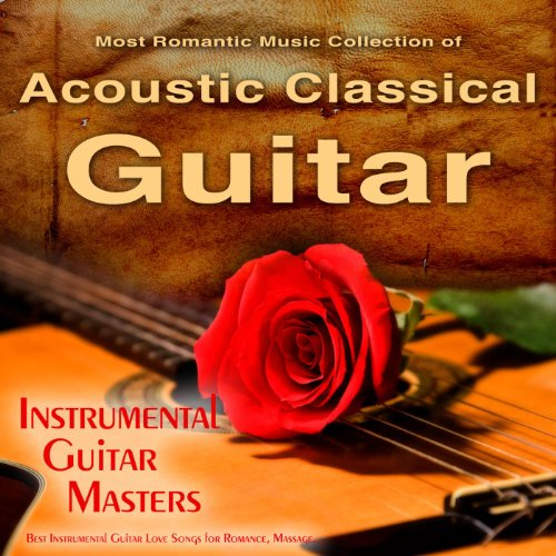The Most Romantic Music Collection of Acoustic Classical Guitar, Best Instrumental Guitar Love Songs for Romance, Massage...
