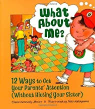 What About Me?: Twelve Ways to Get Your Parents' Attention (Without Hitting Your Sister)