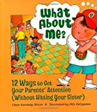 Image of What About Me?: Twelve Ways to Get Your Parents' Attention (Without Hitting Your Sister)