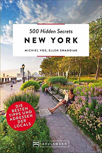 Bruckmann Reiseführer: 500 Hidden Secrets New York. Ein Stadtführer mit garantiert den besten Geheimtipps und Adressen.: Die besten Tipps und Adressen der Locals