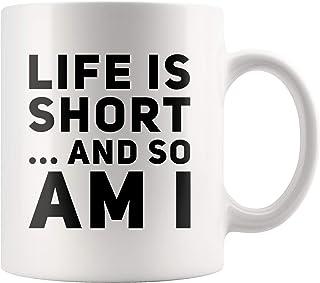 Short Person Gift Mug - Life Is Short And So Am I Coffee Mug 11 oz - Funny Joke Statement Mug - Sarcastic Office Coffee Mug Bestie Present