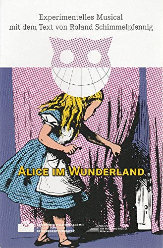 Programmheft Alice im Wunderland. Experimentelles Musical. Premiere 22. Juli 2014 Akademietheater im Prinzregententheater