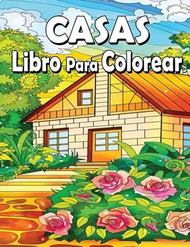 Casas libro para colorear: Un libro para colorear para adultos con hermosas casas, Country Cottages, cabañas, diseños de interiores, casas de campo y más! (Libros para colorear con casas)!