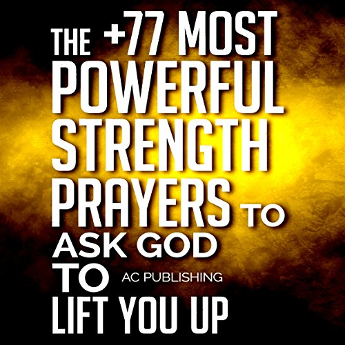 The +77 Most Powerful Strength Prayers to Ask God to Lift You Up cover art