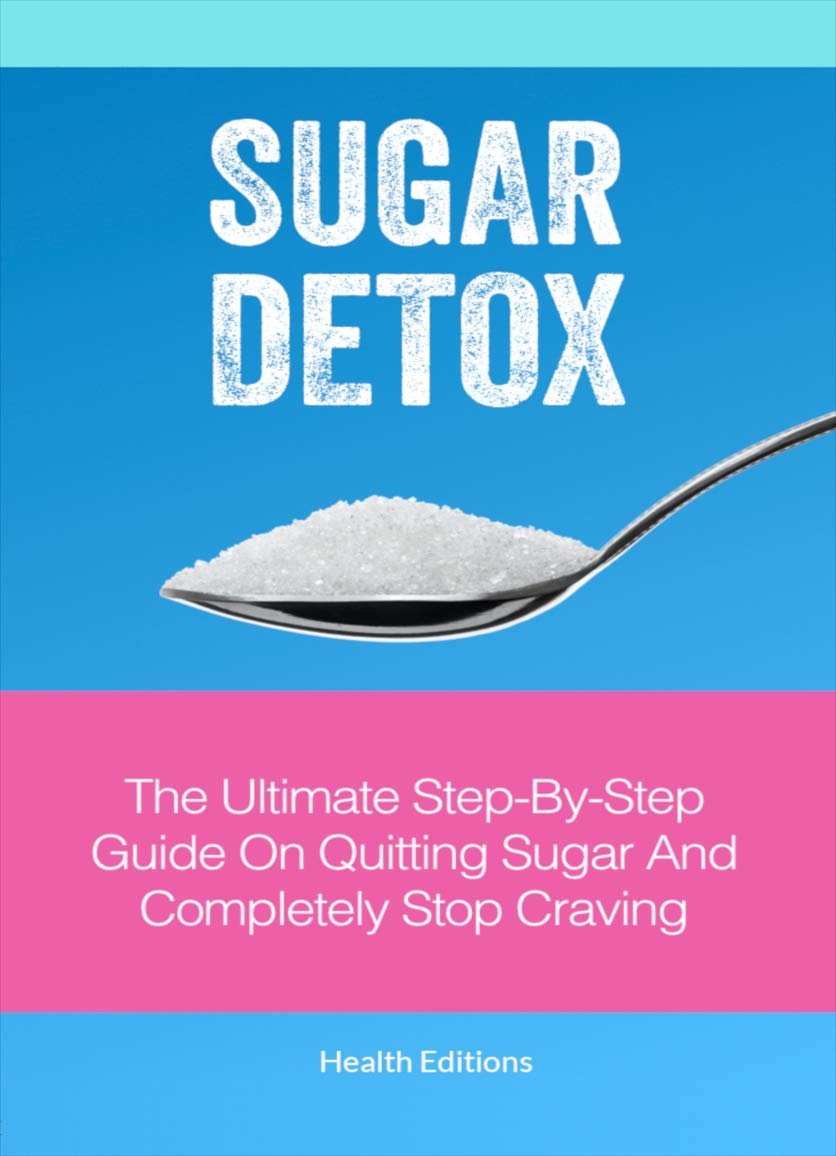 Sugar Detox: The Ultimate Step-by-Step Guide On Quitting Sugar And Completely Stop Craving (English Edition)
