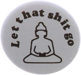 let that shit go button