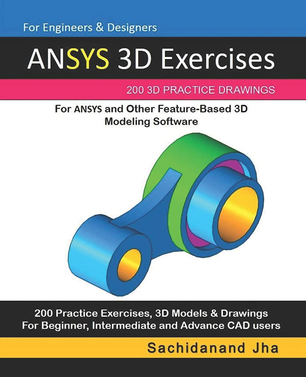 研究毎年テレビANSYS 3D Exercises: 200 3D Practice Drawings For ANSYS and Other Feature-Based 3D Modeling Software