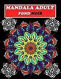 MANDALA ADULT FOND NOIR: Livre de coloriage adulte mandala ,coloriage sur fond noir,des mandalas unique ,livre de coloriage adulte anti stress,mandala anti stress