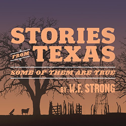 Stories from Texas: Some of Them Are True                   By:                                                                                                                                 W.F. Strong                               Narrated by:                                                                                                                                 W. F. Strong                      Length: 6 hrs and 11 mins     17 ratings     Overall 4.9