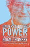 Understanding Power: The Indispensable Chomsky - Noam Chomsky