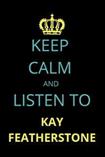 Keep Calm and Listen To Kay Featherstone: Notebook/Journal/Diary For Kay Featherstone Fans 6x9 Inches A5 100 Lined Pages H...