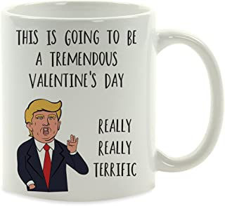 Andaz Press Valentine's Day Funny Graphic Coffee Mug Gift, President Donald Trump This is Going to Be a Tremendous Valentine's Day Really Really Terrific, 1-Pack, Girlfriend Boyfriend Husband Wife