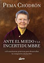 Ante el miedo y la incertidumbre: 108 enseñanzas prácticas para desarrollar la compasión y la lucidez (Budismo tibetano) (...