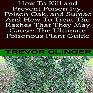How to Kill and Prevent Poison Ivy, Poison Oak, and Sumac and How to Treat the Rashes That They May Cause: The Ultimate Poisonous Plant Guide audiobook cover art