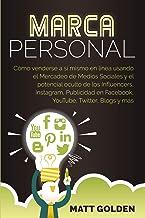Marca personal: Cómo venderse a sí mismo en línea usando el Mercadeo de Medios Sociales y el potencial oculto de los Influencers, Instagram, Publicidad en Facebook, YouTube, Twitter, Blogs y más