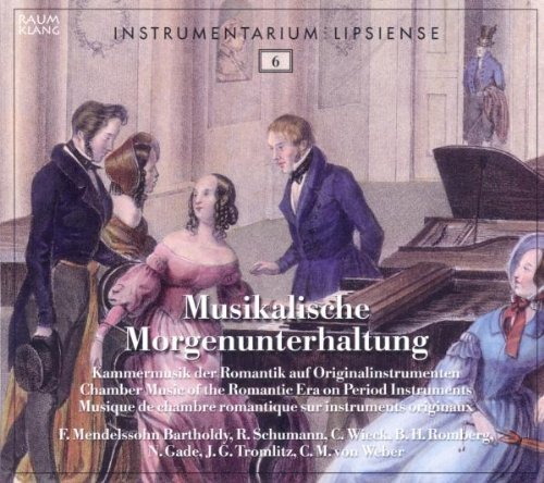 Musikalische Morgenunterhaltung - Chamber Music of the Romantic Era on Period Instruments by Claudia Mende