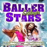 Baller Stars Schlager - Die besten Mallorca Sommer Hits vom Opening 2014 bis zum Closing 2015 [Explicit] (Party und Discofox XXL bis 2016)