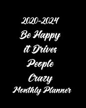 2020-2024 Be Happy it Drives People Crazy Monthly Planner: Pretty Simple Monthly Schedule Organizer - Agenda Planner for 60-months Calendar, Appointment Notebook