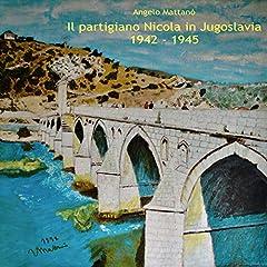 Il partigiano Nicola in Jugoslavia 1942-1945