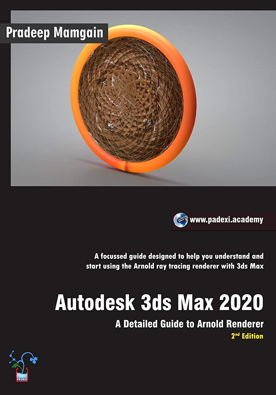 信じるあなたが良くなりますアトムAutodesk 3ds Max 2020:  A Detailed Guide to Arnold Renderer, 2nd Edition