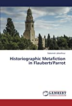 Historiographic Metafiction in Flauberts'Parrot