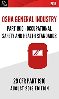 PART 1910 - OSHA GENERAL INDUSTRY: 29 CFR 1910 - OCCUPATIONAL SAFETY AND HEALTH STANDARDS